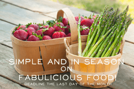 Simple and in Season Blog Event on Fabulicious Food! – February – Now Open