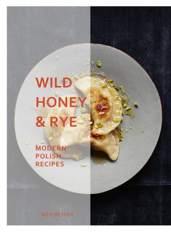 Wild Honey and Rye Modern Polish Recipes
